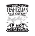 fishing quote and saying if you love fisherman vector image vector image