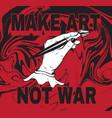 make art not war hand drawn human hand vector image