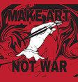 make art not war hand drawn of human hand with vector image vector image