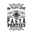 pasta quote and saying i am just here for the vector image