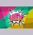 hey greeting pop art comic book text speech bubble vector image vector image