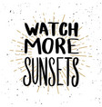 watch more sunsets lettering phrase on light vector image vector image