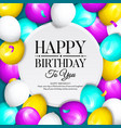 happy birthday greeting card bunch of balloons vector image vector image