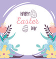happy easter day eggs flowers foliage leaves vector image