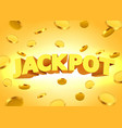 jackpot sign with gold realistic 3d coins vector image
