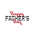 happy fathers day stylish handwritting lettering vector image