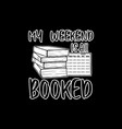 my weekend is all booked vector image