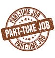 part-time job brown grunge round vintage rubber vector image vector image