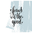 focus on the good hand lettering inscription vector image vector image
