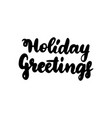 holiday greetings handwritten lettering vector image vector image