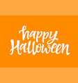 happy halloween - hand drawn brush pen vector image vector image