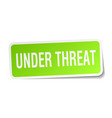 under threat square sticker on white vector image vector image