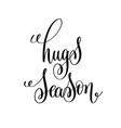 hugs season black and white modern brush vector image vector image