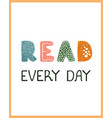 read every day - fun hand drawn nursery poster vector image vector image