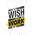 do not wish for it work for it inspiring vector image vector image