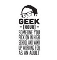 geek quote someone you pick on in high school vector image vector image