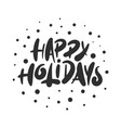 lettering phrase happy holidays for posters vector image vector image