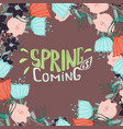spring is coming- inspiring quote with flowers vector image
