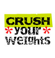 crush your weights vector image vector image