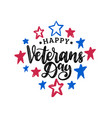 happy veterans day hand lettering on color stars vector image