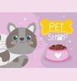 pet shop spotted gray cat and bowl food cartoon vector image vector image