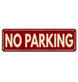 no parking vintage rusty metal sign vector image vector image