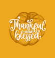 thankful and blessed hand lettering vector image vector image