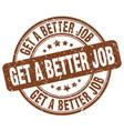 get a better job brown grunge stamp vector image vector image