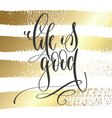 life is good - hand lettering inscription text vector image vector image