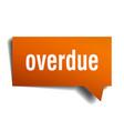 overdue orange 3d speech bubble vector image vector image