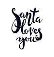 Santa loves you lettering vector image vector image