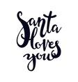 Santa loves you lettering vector image vector image