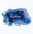 world oceans day paper cut sea background 8 june vector image vector image