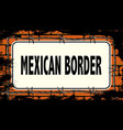 mexican border sign vector image vector image