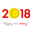 new year 2018 bitcoin concept vector image