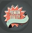 premium quality label retro style vector image vector image