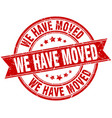 we have moved round grunge ribbon stamp vector image vector image