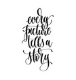 every picture tells a story - hand lettering vector image