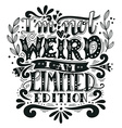 I am not weird I am limited edition Quote Hand vector image