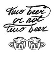 two beer or not two beer vector image