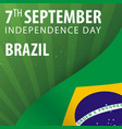 independence day of brazil flag and patriotic vector image vector image