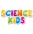 font design for word science kids on white vector image