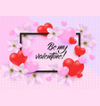 be my valentine text design in frame surrounded by vector image
