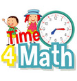 word design for time 4 math with happy kids vector image