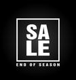 end season sale poster design modern black vector image
