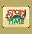 story time vintage hand lettering logo vector image