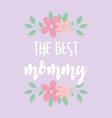 happy mothers day greeting card best mommy vector image vector image