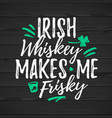 irish whiskey makes me frisky funny handdrawn dry vector image vector image