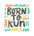 born to run scandinavian style lettering vector image
