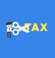 businessman holding scissors to cut tax alphabet vector image vector image